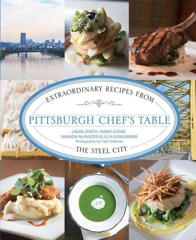 Pittsburgh Chef's Table By Sudar, Sarah/ Gongaware, Julia/ Mcfadden, Amanda/ Zorch, Laura